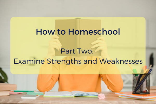 Episode #6- How to Homeschool- Part 2- Examine Strengths and Weaknesses