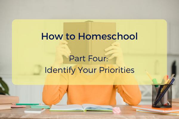 Episode #8- How to Homeschool- Part 4- Identify Your Priorities