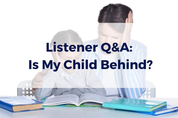 Episode #12- Q&A- Is My Child Behind?