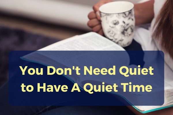 Episode #13- You Don't Need Quiet to Have a Quiet Time