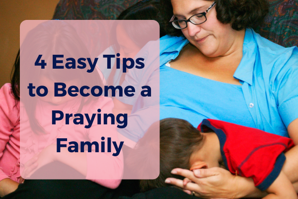4 Easy Tips to Become a Praying Family – OFM Podcast #17