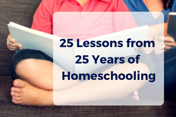 25 Lessons from 25 Years of Homeschooling- OFM Podcast #18