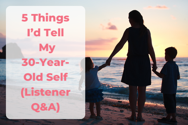 5 Things I'd Tell My 30-Year-Old Self (Listener Q&A)- OFM Podcast #21