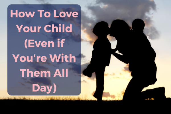 How to Love Your Child (Even if You're With Them All Day)- OFM Podcast #19